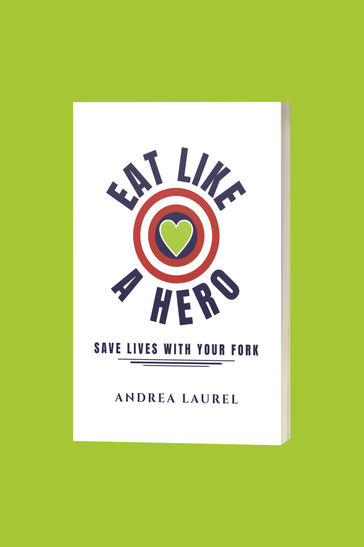 Eat Like A Hero by Andrea Laurel